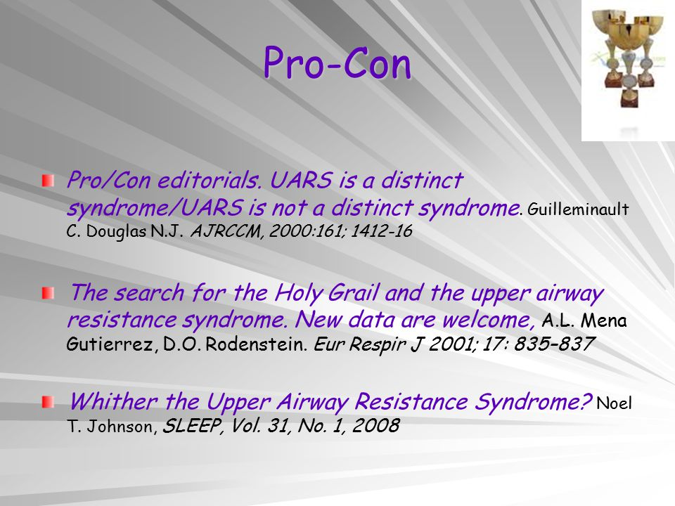 Pro-Con Pro/Con editorials. UARS is a distinct syndrome/UARS is not a distinct syndrome. Guilleminault C. Douglas N.J. AJRCCM, 2000:161; 1412-16 The s