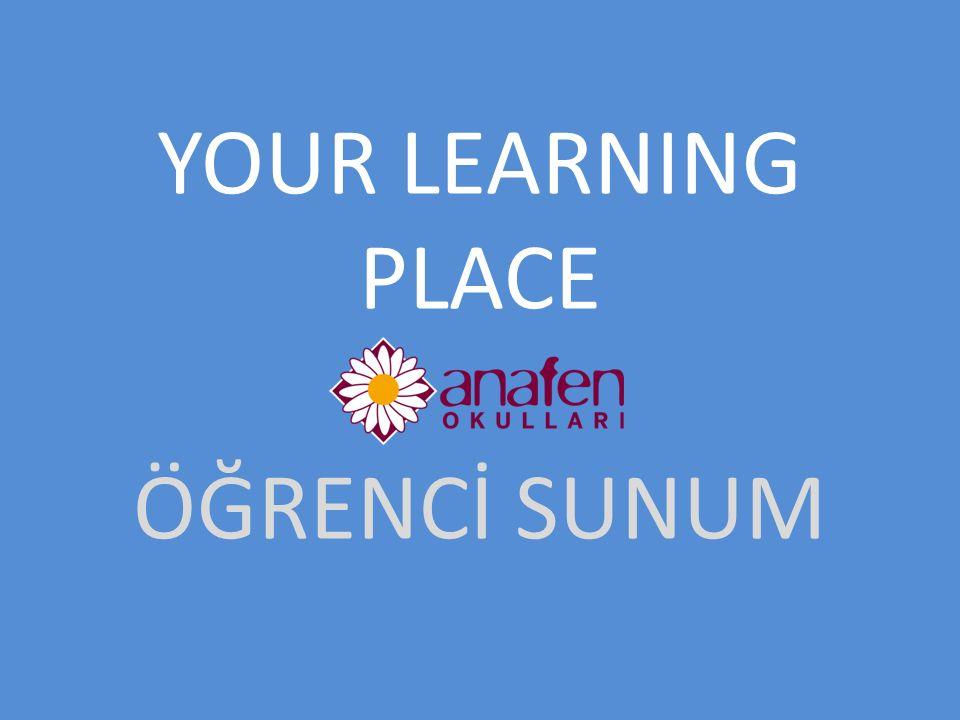 YOUR LEARNING PLACE ÖĞRENCİ SUNUM