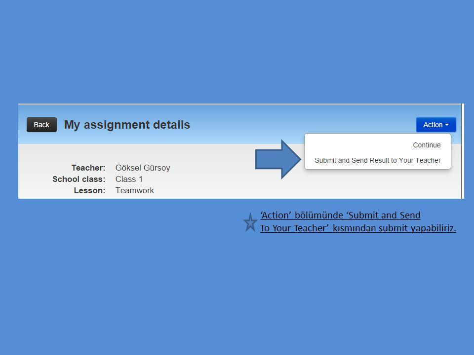 'Action' bölümünde 'Submit and Send To Your Teacher' kısmından submit yapabiliriz.