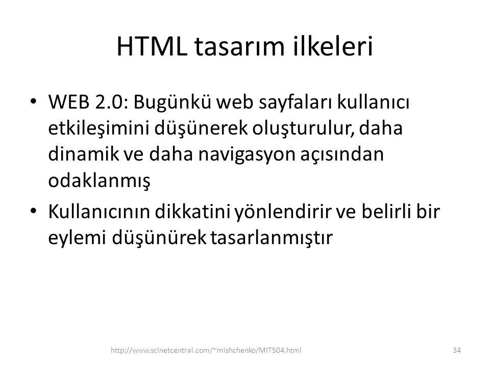 HTML tasarım ilkeleri WEB 2.0: Bugünkü web sayfaları kullanıcı etkileşimini düşünerek oluşturulur, daha dinamik ve daha navigasyon açısından odaklanmış Kullanıcının dikkatini yönlendirir ve belirli bir eylemi düşünürek tasarlanmıştır http://www.scinetcentral.com/~mishchenko/MIT504.html34