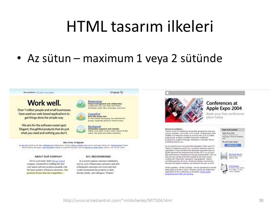 HTML tasarım ilkeleri Az sütun – maximum 1 veya 2 sütünde http://www.scinetcentral.com/~mishchenko/MIT504.html38