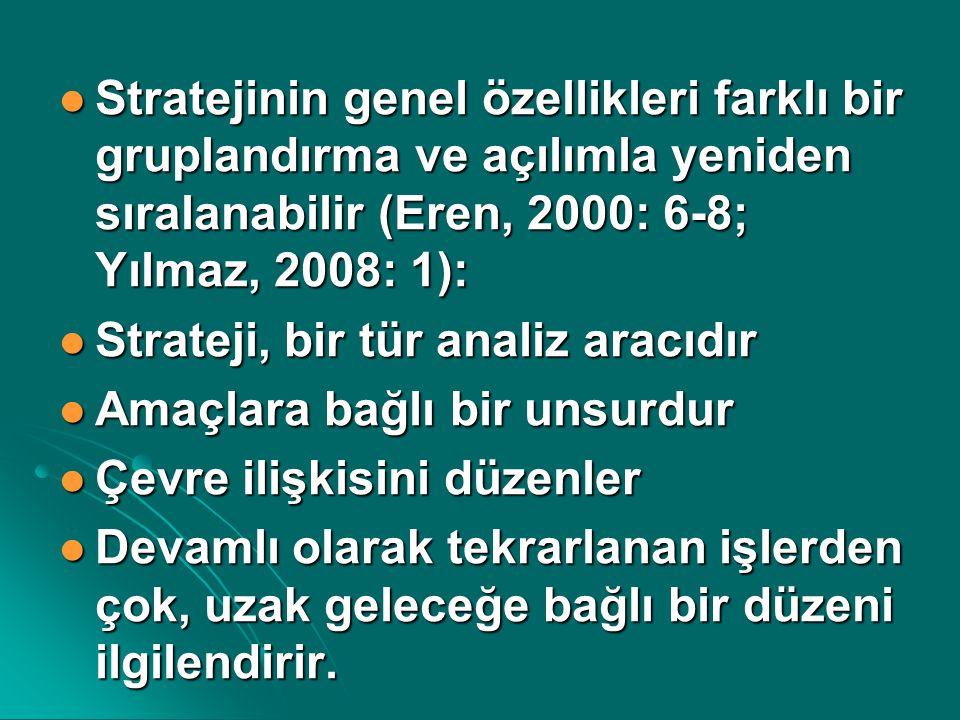 Stratejinin genel özellikleri farklı bir gruplandırma ve açılımla yeniden sıralanabilir (Eren, 2000: 6-8; Yılmaz, 2008: 1): Stratejinin genel özellikl
