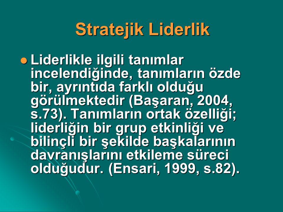 Stratejik Liderlik Liderlikle ilgili tanımlar incelendiğinde, tanımların özde bir, ayrıntıda farklı olduğu görülmektedir (Başaran, 2004, s.73). Tanıml
