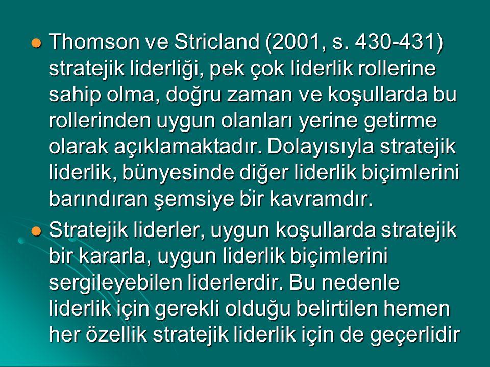 Thomson ve Stricland (2001, s. 430-431) stratejik liderliği, pek çok liderlik rollerine sahip olma, doğru zaman ve koşullarda bu rollerinden uygun ola