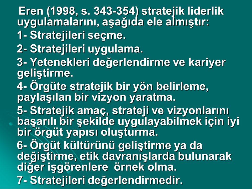 Eren (1998, s. 343-354) stratejik liderlik uygulamalarını, aşağıda ele almıştır: Eren (1998, s. 343-354) stratejik liderlik uygulamalarını, aşağıda el