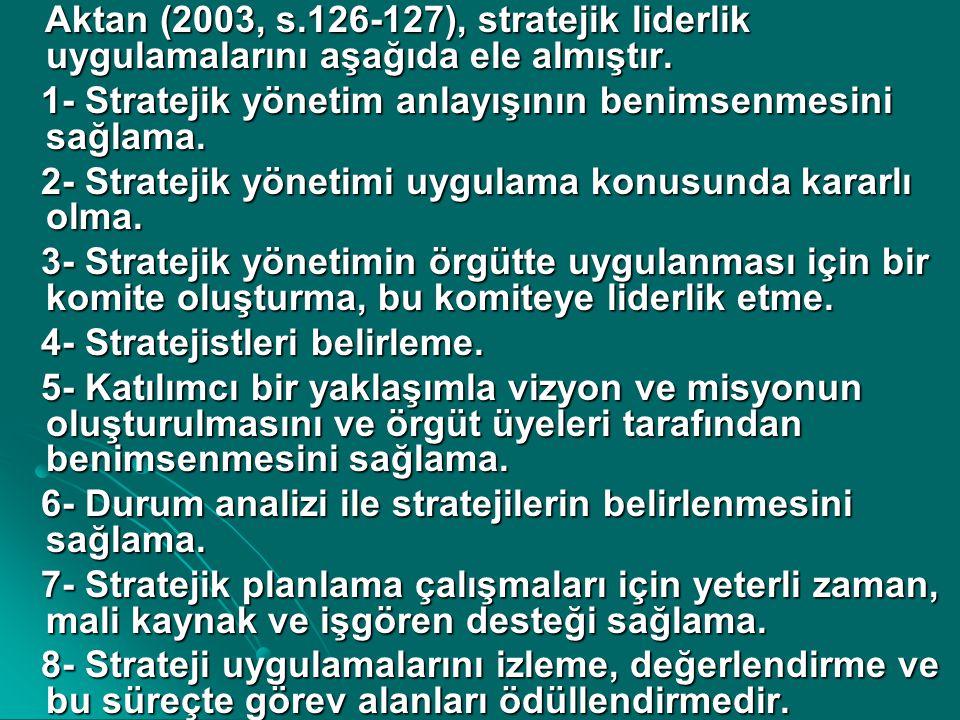 Aktan (2003, s.126-127), stratejik liderlik uygulamalarını aşağıda ele almıştır. Aktan (2003, s.126-127), stratejik liderlik uygulamalarını aşağıda el