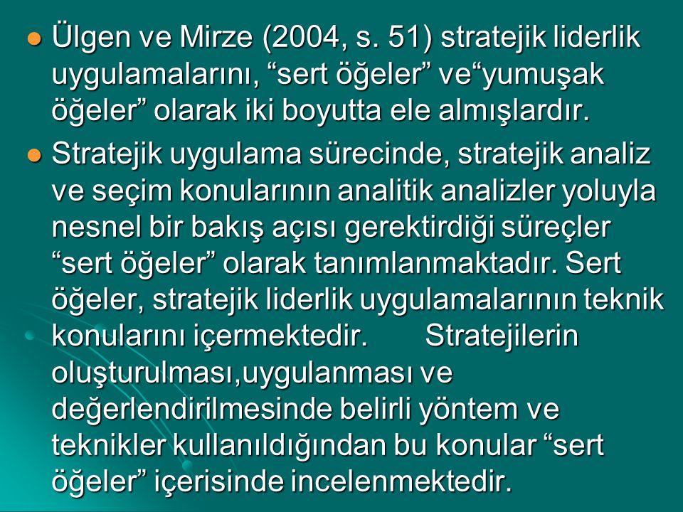 """Ülgen ve Mirze (2004, s. 51) stratejik liderlik uygulamalarını, """"sert öğeler"""" ve""""yumuşak öğeler"""" olarak iki boyutta ele almışlardır. Ülgen ve Mirze (2"""