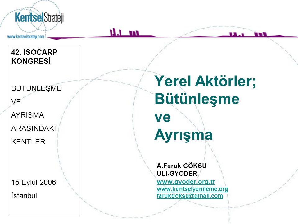 Yerel Aktörler; Bütünleşme ve Ayrışma A.Faruk GÖKSU ULI-GYODER www.gyoder.org.tr www.kentselyenileme.org farukgoksu@gmail.com 42.