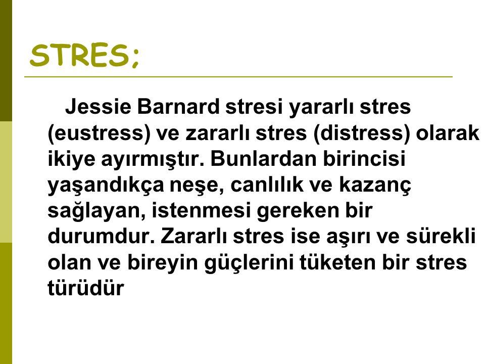STRES; Jessie Barnard stresi yararlı stres (eustress) ve zararlı stres (distress) olarak ikiye ayırmıştır. Bunlardan birincisi yaşandıkça neşe, canlıl