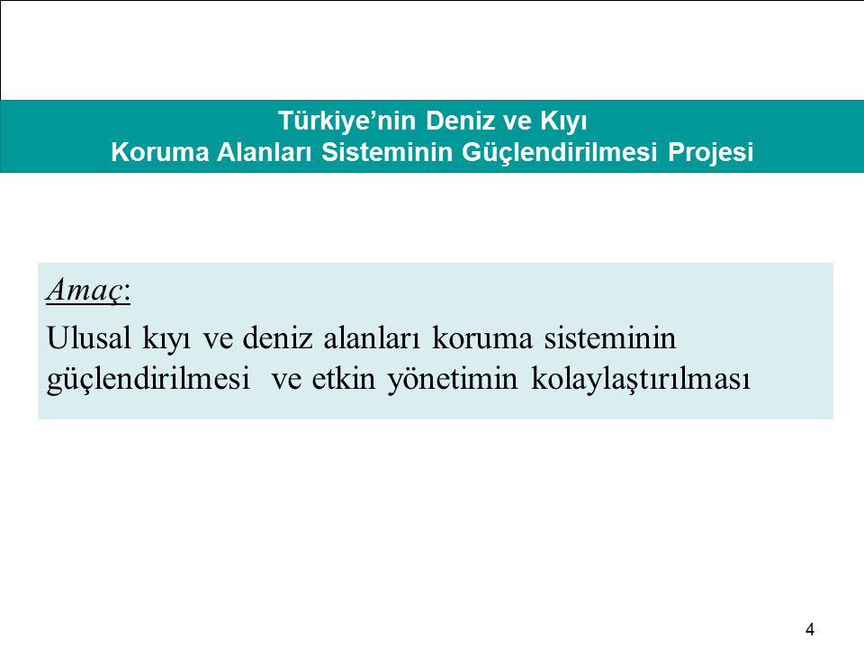 HAFIZAMIZI TAZELEYELİM Türkiye'nin Deniz ve Kıyı Koruma Alanları Sisteminin Güçlendirilmesi Projesi 4 Amaç: Ulusal kıyı ve deniz alanları koruma siste