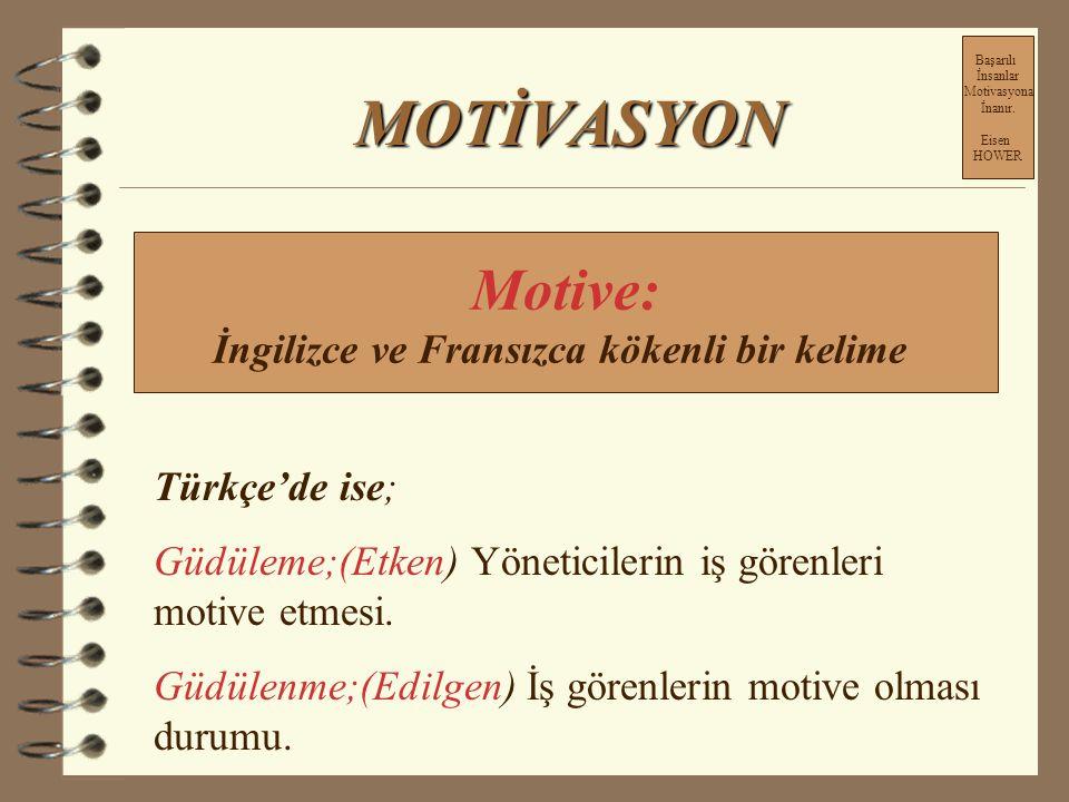MOTİVASYON Motive: İngilizce ve Fransızca kökenli bir kelime Türkçe'de ise; Güdüleme;(Etken) Yöneticilerin iş görenleri motive etmesi.