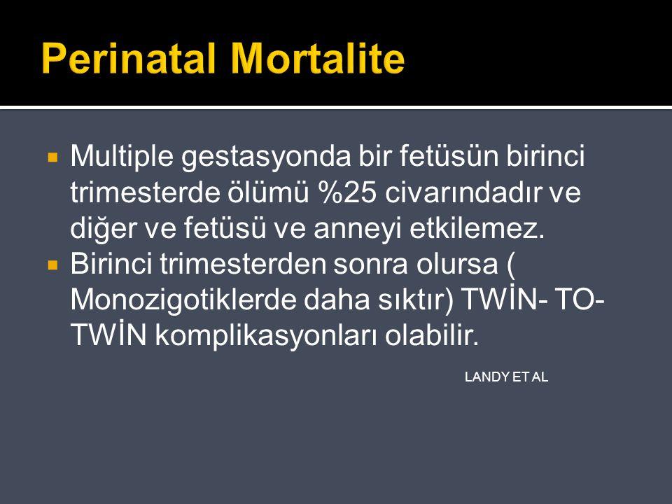 Perinatal Mortalite  Multiple gestasyonda bir fetüsün birinci trimesterde ölümü %25 civarındadır ve diğer ve fetüsü ve anneyi etkilemez.  Birinci tr