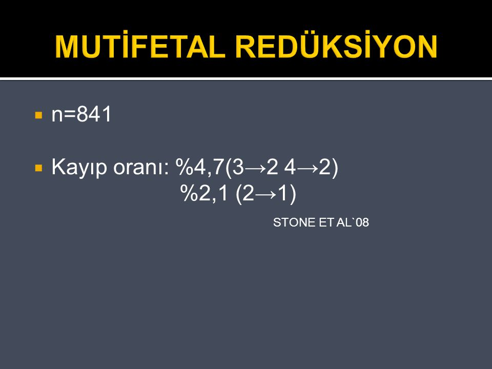 MUTİFETAL REDÜKSİYON  n=841  Kayıp oranı: %4,7(3→2 4→2) %2,1 (2→1) STONE ET AL`08