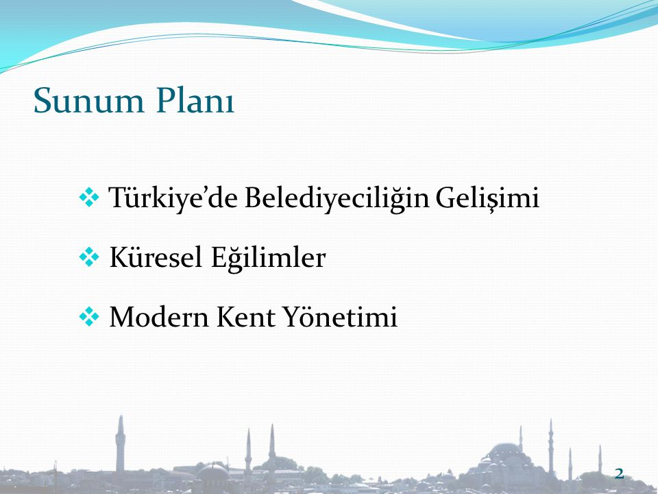 Sunum Planı  Türkiye'de Belediyeciliğin Gelişimi  Küresel Eğilimler  Modern Kent Yönetimi 2