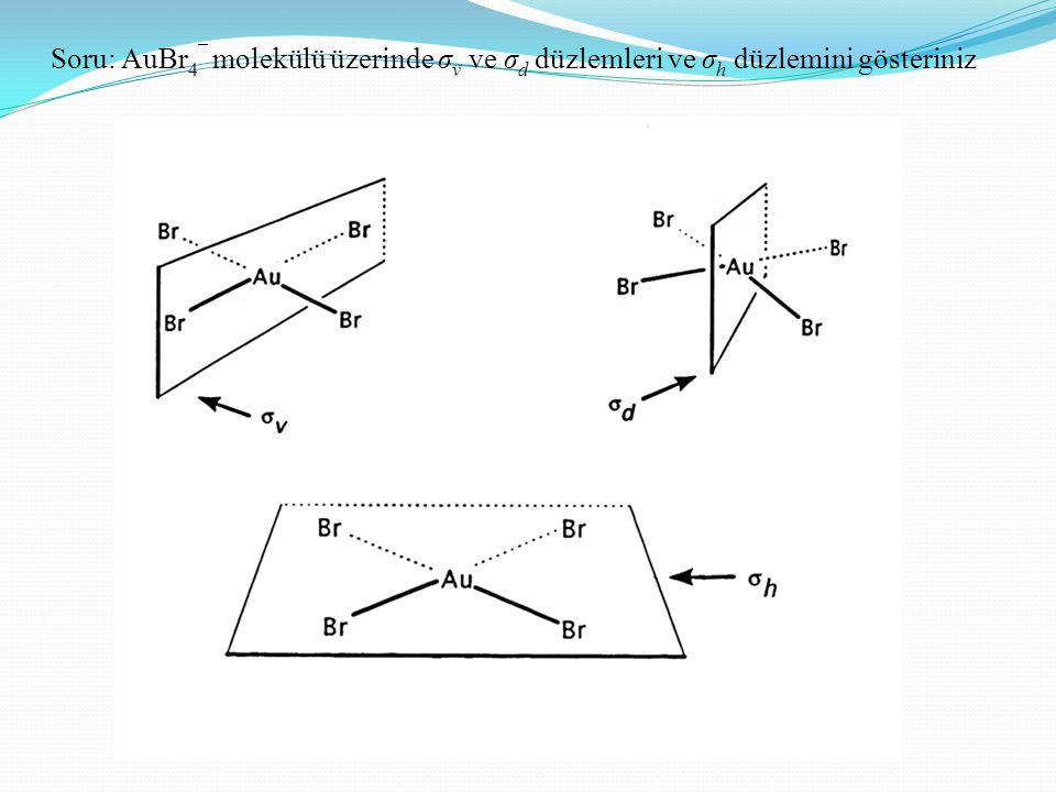 Soru: AuBr 4 ¯ molekülü üzerinde σ v ve σ d düzlemleri ve σ h düzlemini gösteriniz