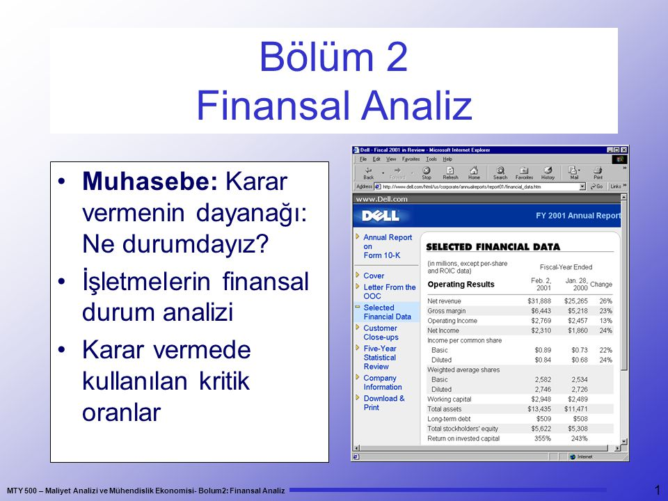 MTY 500 – Maliyet Analizi ve Mühendislik Ekonomisi- Bolum2: Finansal Analiz 32 Fiyat/Kazanç Oranı 1 TL kazanç için yatırımcıların ödeyecekleri yatırım miktarını gösterir.