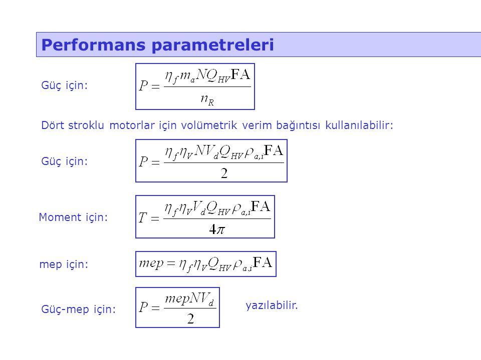 Performans parametreleri Güç için: Dört stroklu motorlar için volümetrik verim bağıntısı kullanılabilir: Güç için: Moment için: mep için: Güç-mep için
