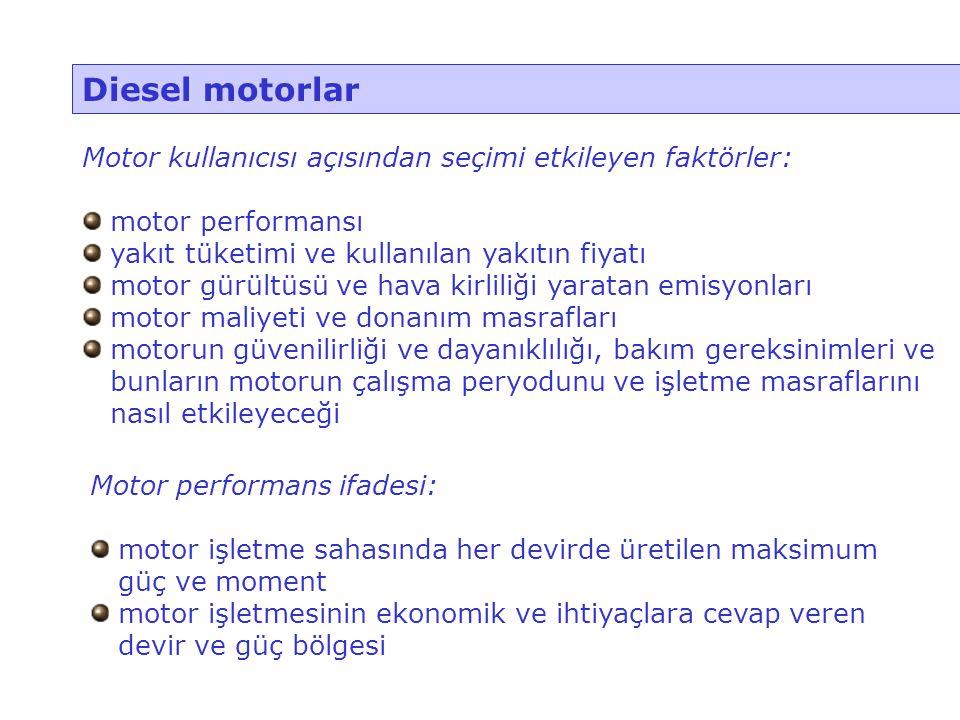 Diesel motorlar Motor kullanıcısı açısından seçimi etkileyen faktörler: motor performansı yakıt tüketimi ve kullanılan yakıtın fiyatı motor gürültüsü