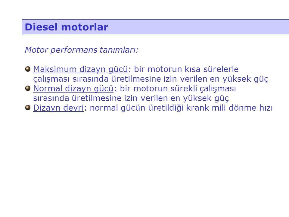 Diesel motorlar Motor performans tanımları: Maksimum dizayn gücü: bir motorun kısa sürelerle çalışması sırasında üretilmesine izin verilen en yüksek g