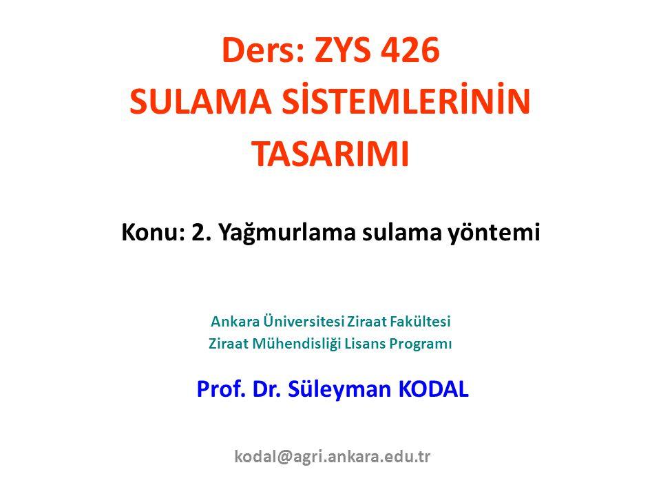 Ders: ZYS 426 SULAMA SİSTEMLERİNİN TASARIMI Konu: 2. Yağmurlama sulama yöntemi Ankara Üniversitesi Ziraat Fakültesi Ziraat Mühendisliği Lisans Program