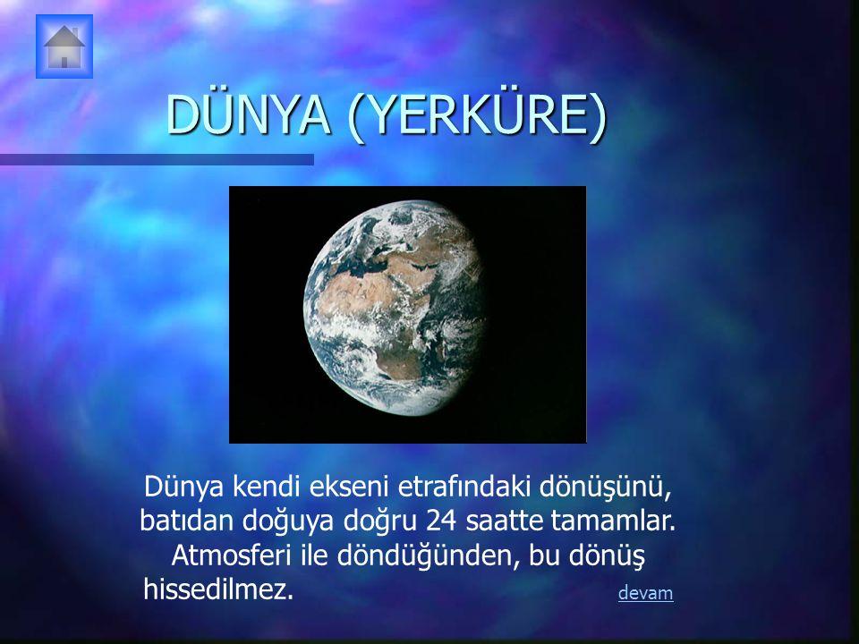DÜNYA (YERKÜRE) Dünya kendi ekseni etrafındaki dönüşünü, batıdan doğuya doğru 24 saatte tamamlar.