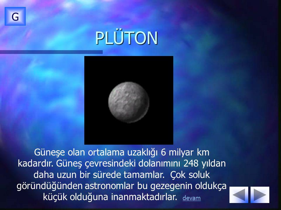 PLÜTON G Güneşe olan ortalama uzaklığı 6 milyar km kadardır.