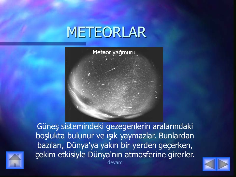 METEORLAR Güneş sistemindeki gezegenlerin aralarındaki boşlukta bulunur ve ışık yaymazlar.