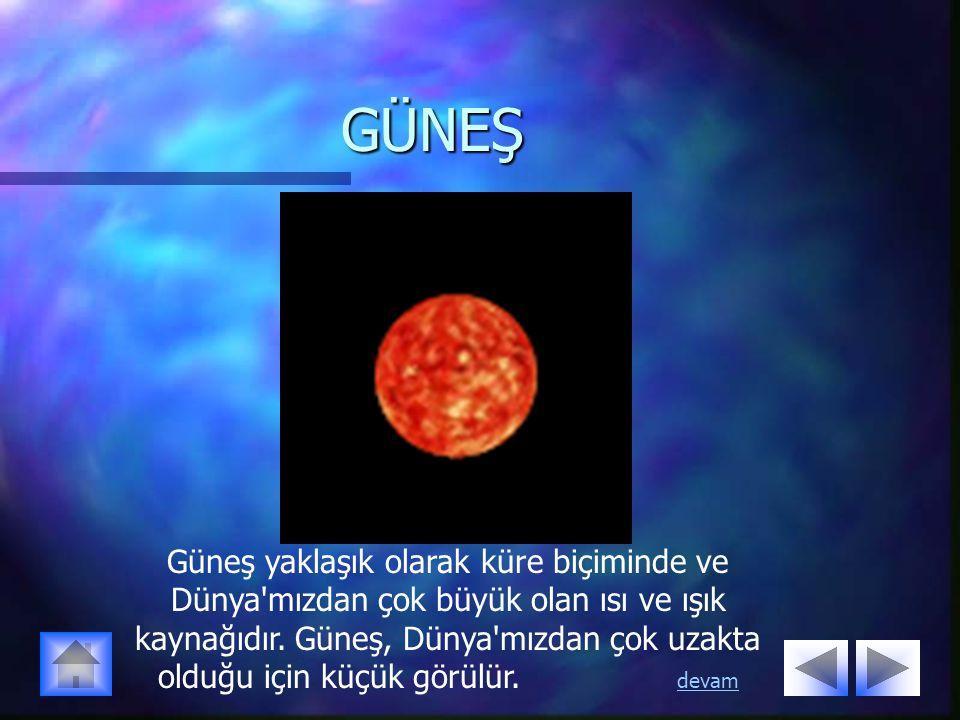 GÜNEŞ Güneş yaklaşık olarak küre biçiminde ve Dünya mızdan çok büyük olan ısı ve ışık kaynağıdır.