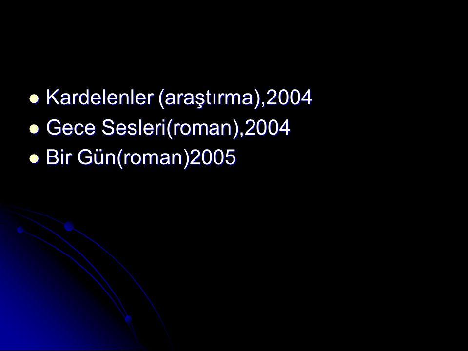 Kardelenler (araştırma),2004 Gece Sesleri(roman),2004 Bir Gün(roman)2005