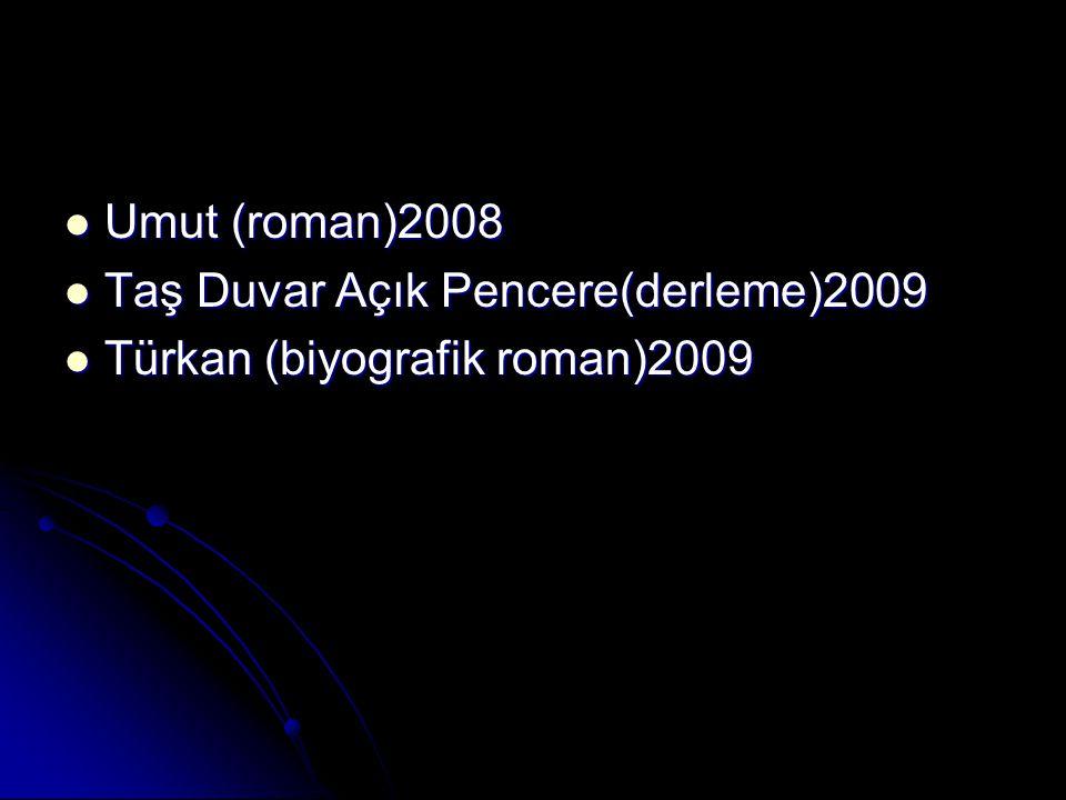 Umut (roman)2008 Umut (roman)2008 Taş Duvar Açık Pencere(derleme)2009 Taş Duvar Açık Pencere(derleme)2009 Türkan (biyografik roman)2009 Türkan (biyografik roman)2009