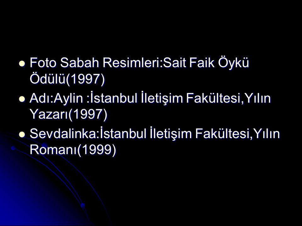 Foto Sabah Resimleri:Sait Faik Öykü Ödülü(1997) Foto Sabah Resimleri:Sait Faik Öykü Ödülü(1997) Adı:Aylin :İstanbul İletişim Fakültesi,Yılın Yazarı(1997) Adı:Aylin :İstanbul İletişim Fakültesi,Yılın Yazarı(1997) Sevdalinka:İstanbul İletişim Fakültesi,Yılın Romanı(1999) Sevdalinka:İstanbul İletişim Fakültesi,Yılın Romanı(1999)