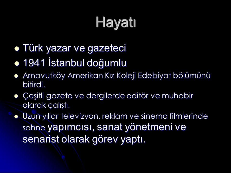 Hayatı Türk yazar ve gazeteci Türk yazar ve gazeteci 1941 İstanbul doğumlu 1941 İstanbul doğumlu Arnavutköy Amerikan Kız Koleji Edebiyat bölümünü bitirdi.