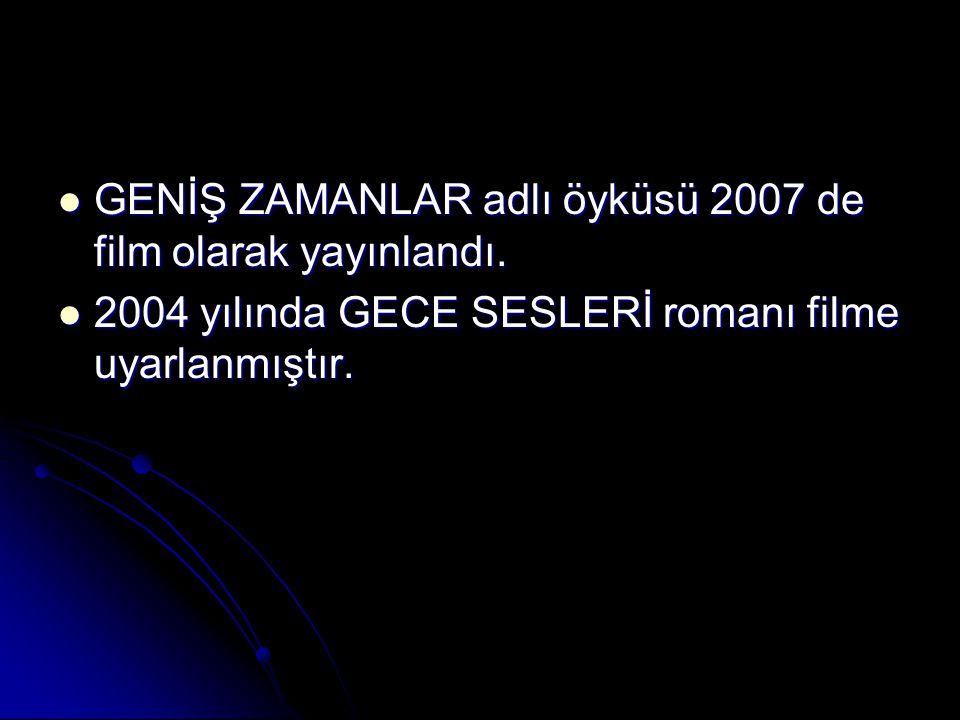 GENİŞ ZAMANLAR adlı öyküsü 2007 de film olarak yayınlandı.