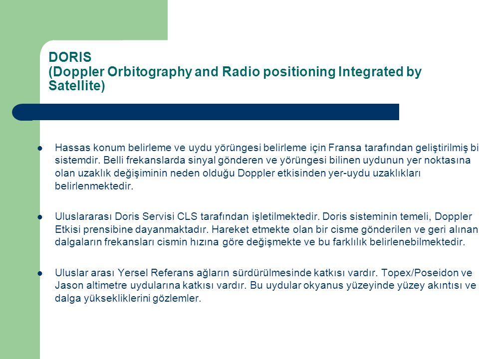 DORIS (Doppler Orbitography and Radio positioning Integrated by Satellite) Hassas konum belirleme ve uydu yörüngesi belirleme için Fransa tarafından g