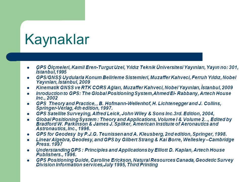 Kaynaklar GPS Ölçmeleri, Kamil Eren-Turgut Uzel, Yıldız Teknik Üniversitesi Yayınları, Yayın no: 301, İstanbul,1995 GPS/GNSS Uydularla Konum Belirleme
