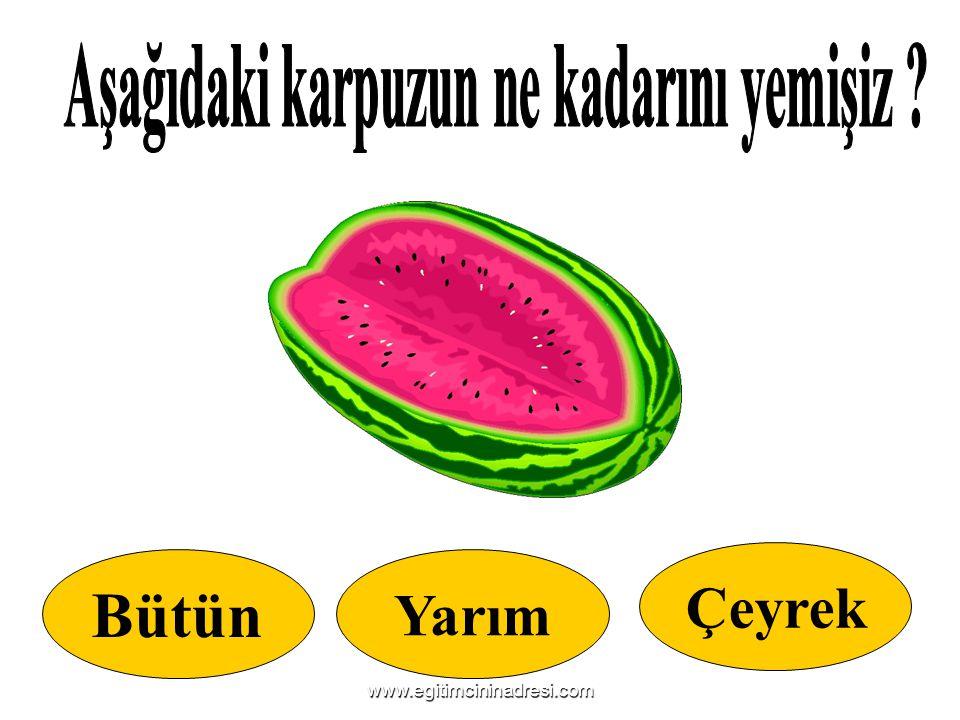 Bütün Yarım Çeyrek www.egitimcininadresi.com