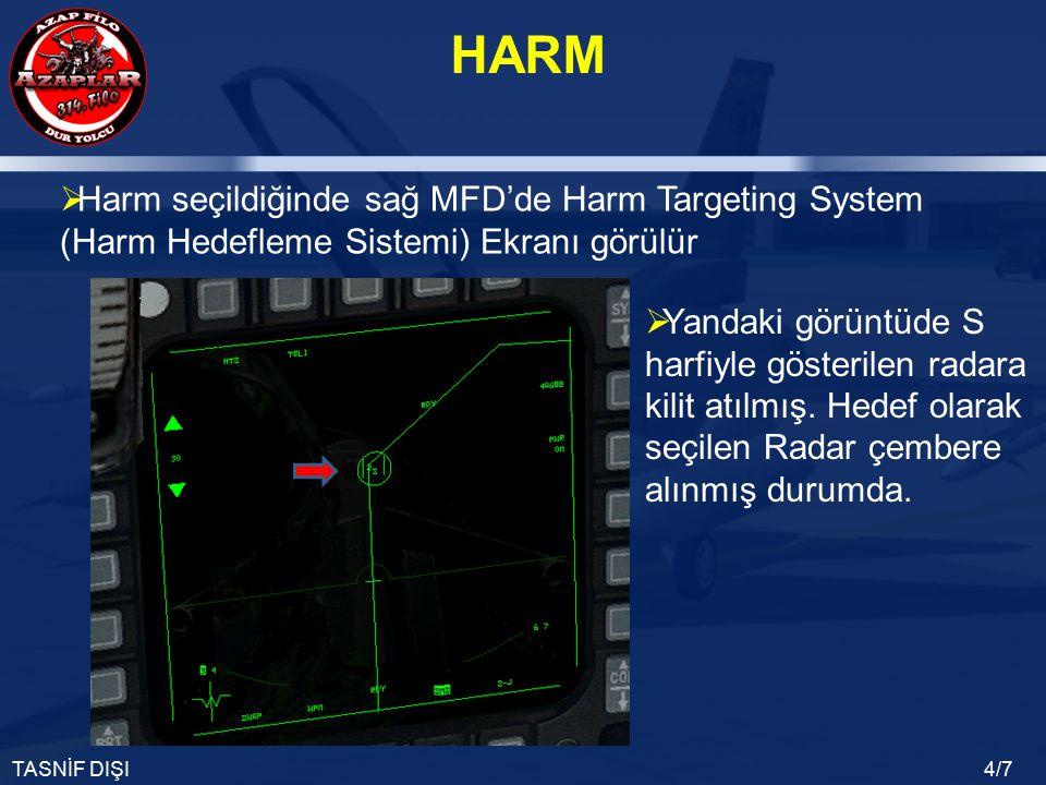HARM TASNİF DIŞI4/7  Yandaki görüntüde S harfiyle gösterilen radara kilit atılmış. Hedef olarak seçilen Radar çembere alınmış durumda.  Harm seçildi