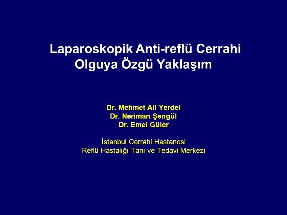 Laparoskopik Anti-reflü Cerrahi Olguya Özgü Yaklaşım Dr. Mehmet Ali Yerdel Dr. Neriman Şengül Dr. Emel Güler İstanbul Cerrahi Hastanesi Reflü Hastalığ