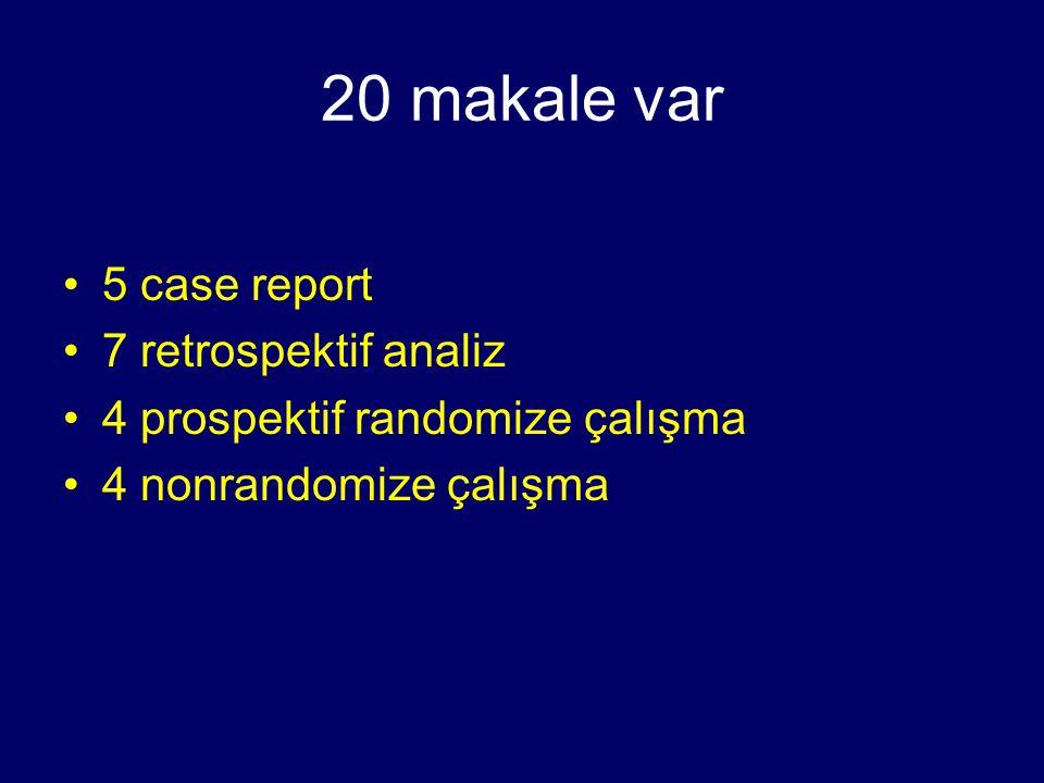 20 makale var 5 case report 7 retrospektif analiz 4 prospektif randomize çalışma 4 nonrandomize çalışma