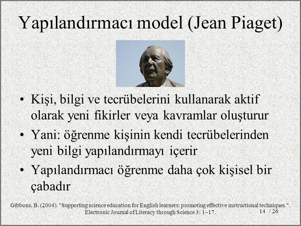 Yapılandırmacı model (Jean Piaget) Kişi, bilgi ve tecrübelerini kullanarak aktif olarak yeni fikirler veya kavramlar oluşturur Yani: öğrenme kişinin k