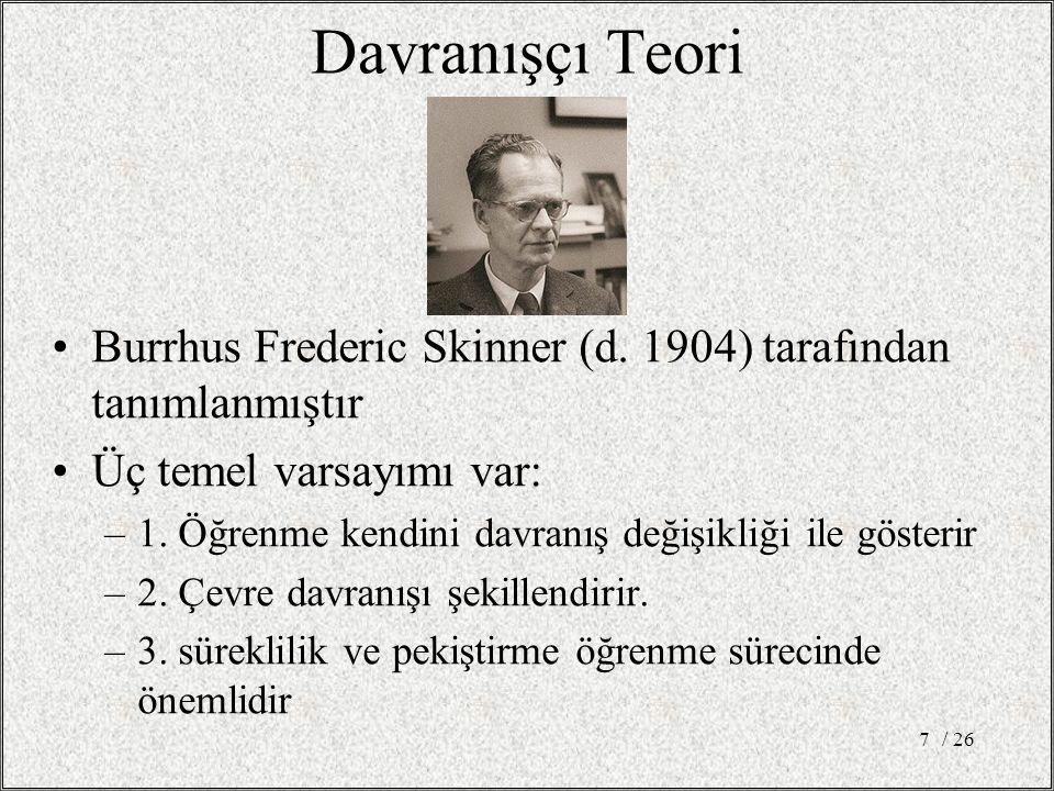 Burrhus Frederic Skinner (d. 1904) tarafından tanımlanmıştır Üç temel varsayımı var: –1. Öğrenme kendini davranış değişikliği ile gösterir –2. Çevre d