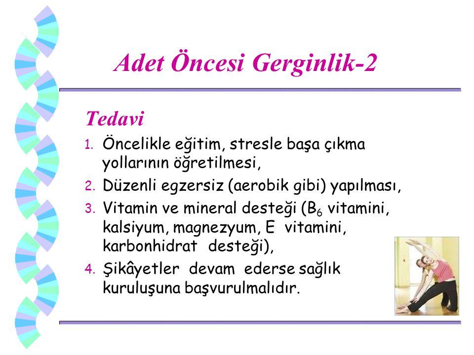 Adet Öncesi Gerginlik-2 Tedavi 1. Öncelikle eğitim, stresle başa çıkma yollarının öğretilmesi, 2. Düzenli egzersiz (aerobik gibi) yapılması, 3. Vitami