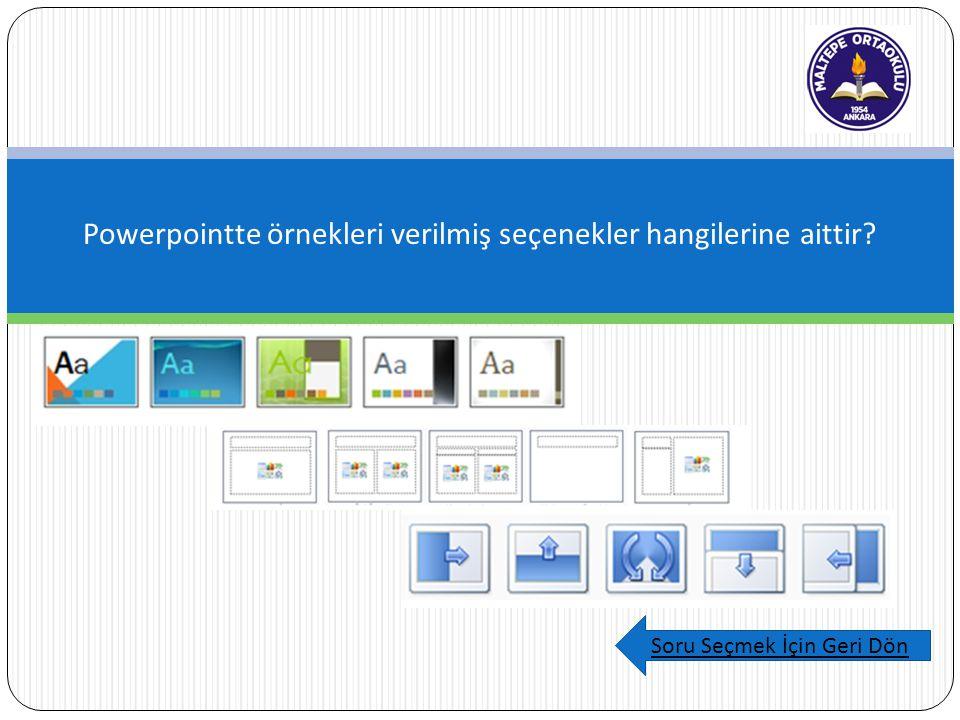 Powerpointte örnekleri verilmiş seçenekler hangilerine aittir Soru Seçmek İçin Geri Dön