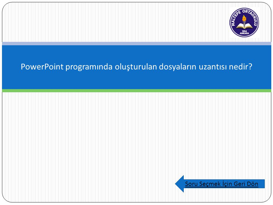 PowerPoint programında oluşturulan dosyaların uzantısı nedir? Soru Seçmek İçin Geri Dön