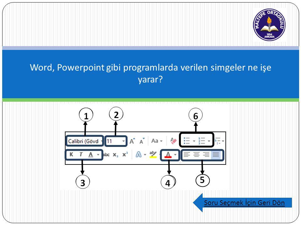 Word, Powerpoint gibi programlarda verilen simgeler ne işe yarar? Soru Seçmek İçin Geri Dön