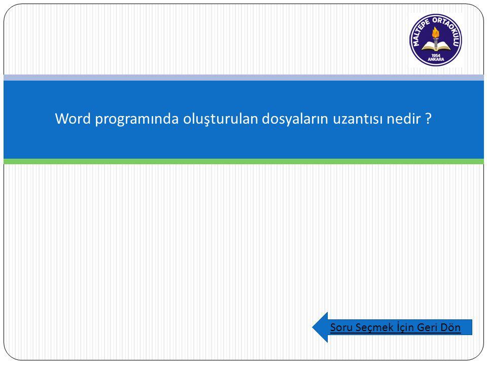 Word programında oluşturulan dosyaların uzantısı nedir Soru Seçmek İçin Geri Dön