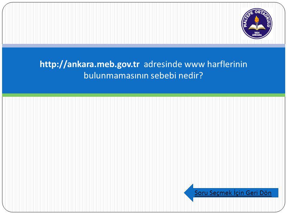 http://ankara.meb.gov.tr adresinde www harflerinin bulunmamasının sebebi nedir.