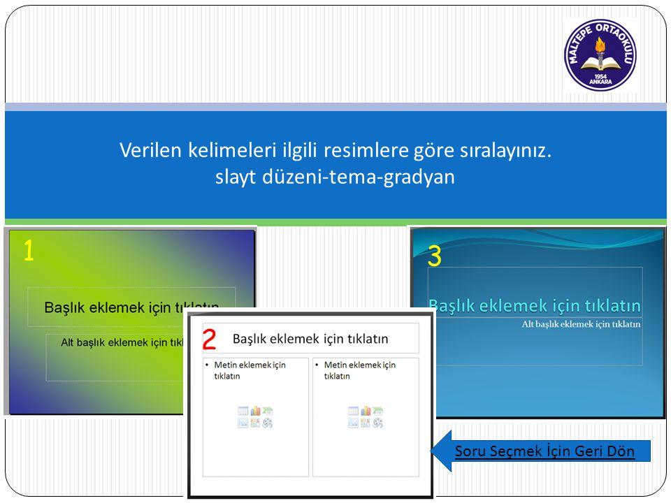 Verilen kelimeleri ilgili resimlere göre sıralayınız. slayt düzeni-tema-gradyan Soru Seçmek İçin Geri Dön 1 2 3
