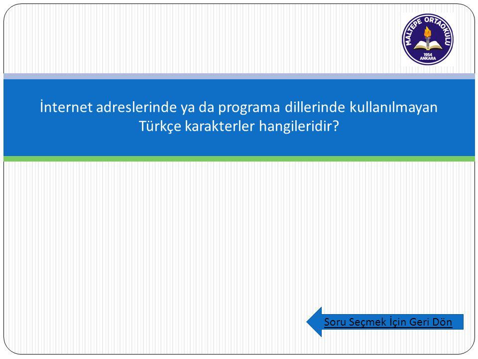 İnternet adreslerinde ya da programa dillerinde kullanılmayan Türkçe karakterler hangileridir.