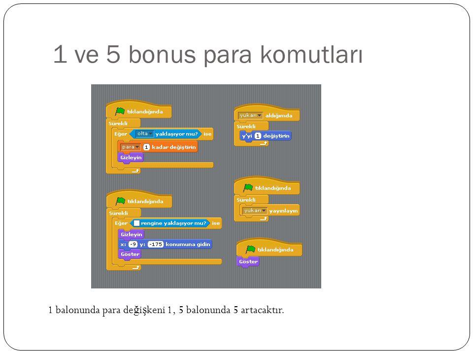 1 ve 5 bonus para komutları 1 balonunda para de ğ i ş keni 1, 5 balonunda 5 artacaktır.